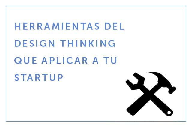 16-01-18 Herramientas del Design Thinking que aplicar a tu startup