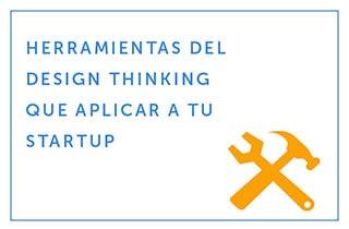 Herramientas del Design Thinking que aplicar a tu startup (Parte 2)