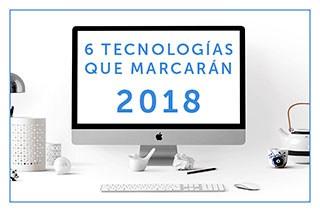 Las tecnologías que marcarán este 2018