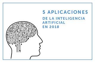 5 Aplicaciones de la Inteligencia artificial que veremos este 2018
