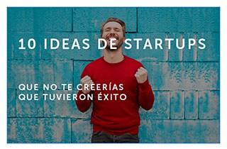 10 ideas de startups que no te creerías que tuvieron éxito