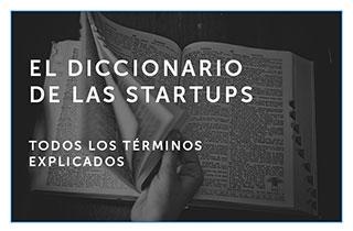 Diccionario Startup: Los términos sobre Startups que deberías conocer