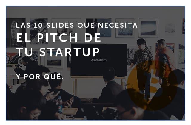 Las 10 slides que necesita el pitch de tu startup