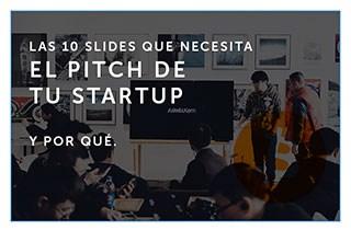 Las 10 slides que necesitas en el pitch de tu startup.