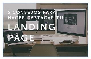 5 Consejos para hacer tu landing page destacar