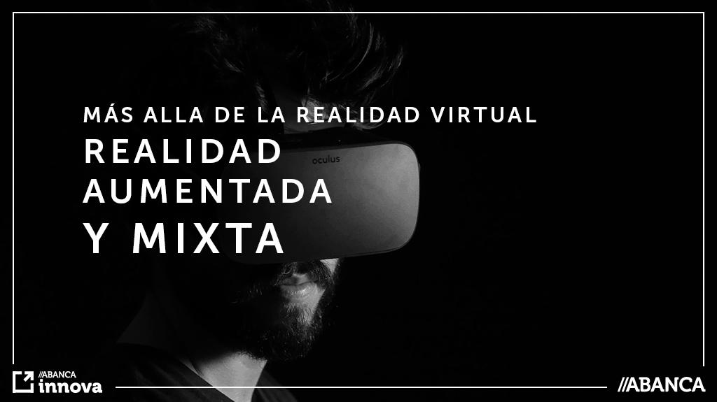 Más allá de la realidad virtual: realidad aumentada y mixta