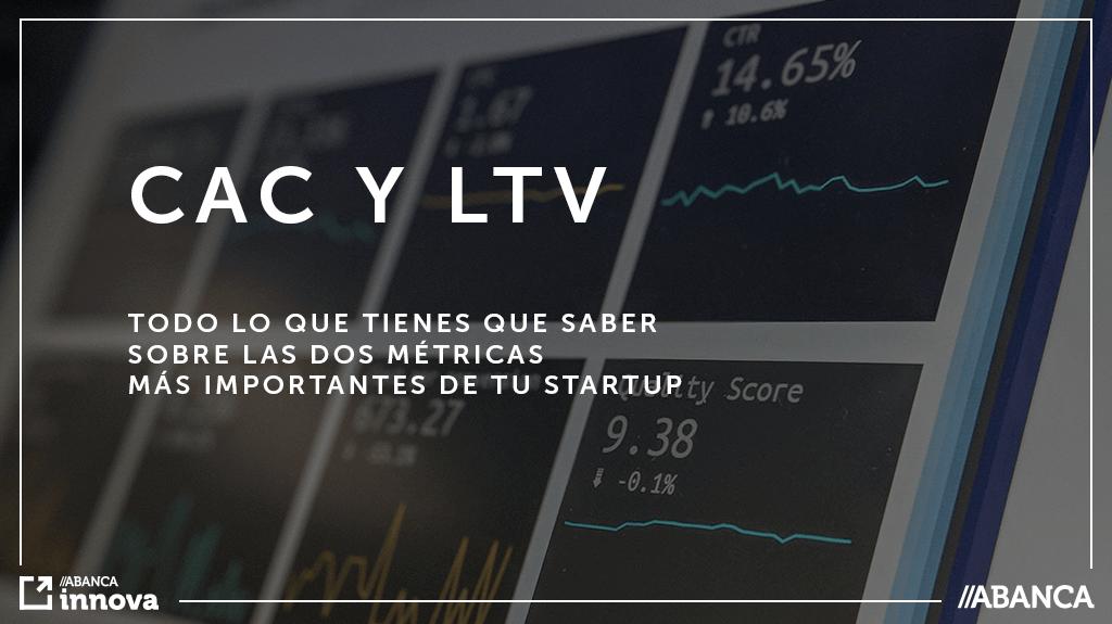 CAC y LTV. Todo lo que tienes que saber sobre las dos métricas más importantes de una startup