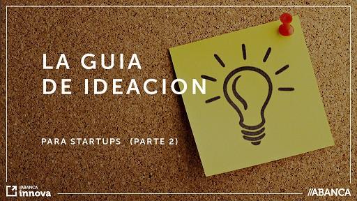 La guía de ideación de startups (Parte 2) Los 8 pasos para tener una idea para crear una startup