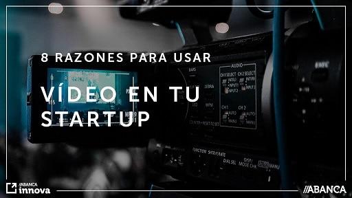 8 razones por las que debes utilizar vídeo para posicionar tu startup