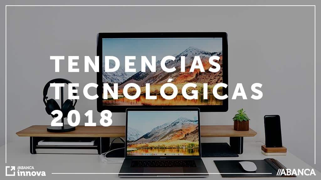 Las 6 tendencias tecnológicas que triunfan en 2018
