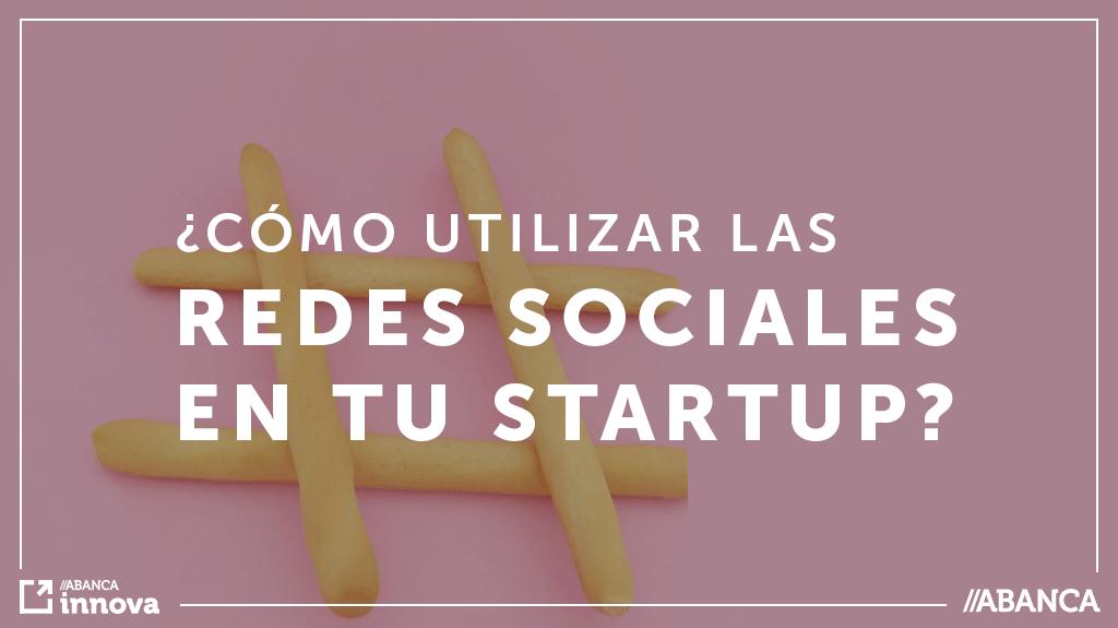 25-10-18 Como utilizar las redes sociales en tu startup