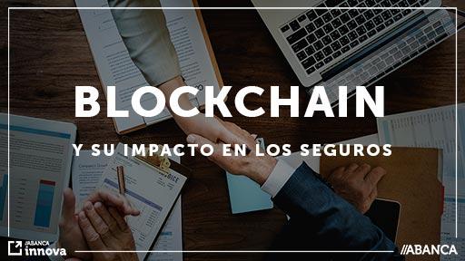 Descubre cómo va a afectar Blockchain a los seguros