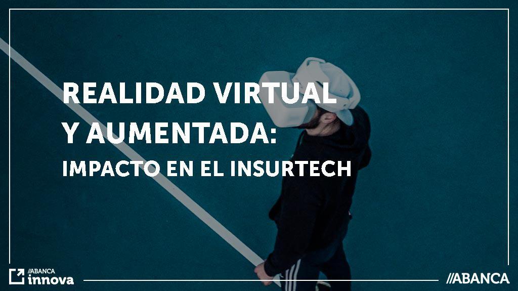 Realidad virtual y aumentada: impacto en el Insurtech