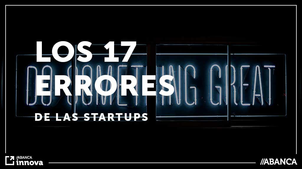 Los 17 errores más frecuentes que cometen las startups