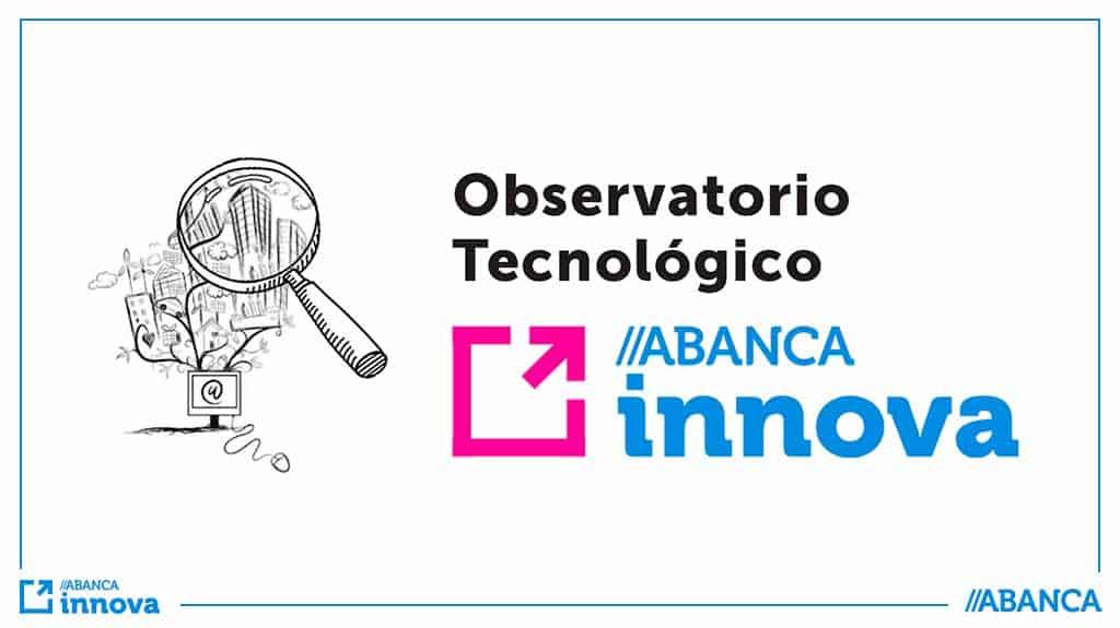 Lanzamos el Observatorio tecnológico ABANCA innova