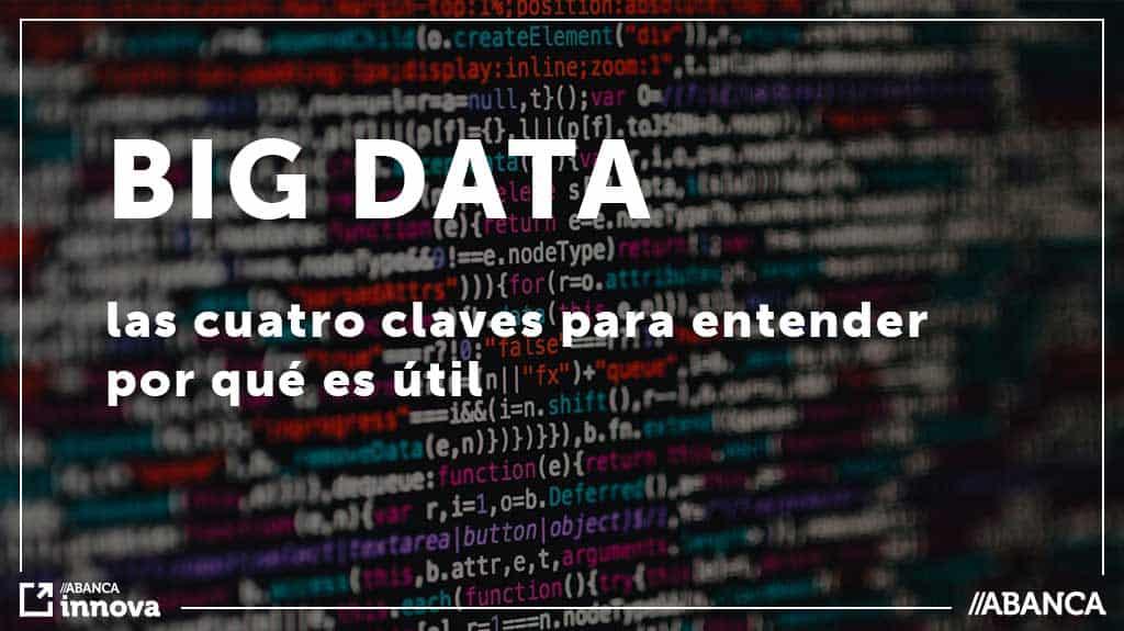 ¿Qué es Big Data? Las cuatro claves para entender por qué es útil.