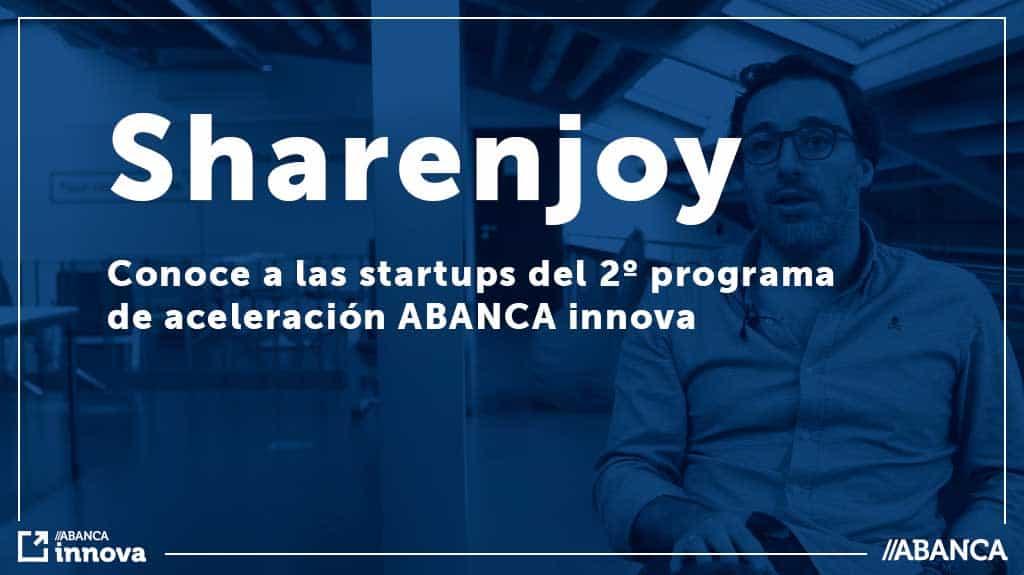Conoce a las startups del programa de aceleración: Sharenjoy