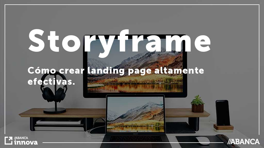 Storyframe: Cómo crear landing page altamente efectivas