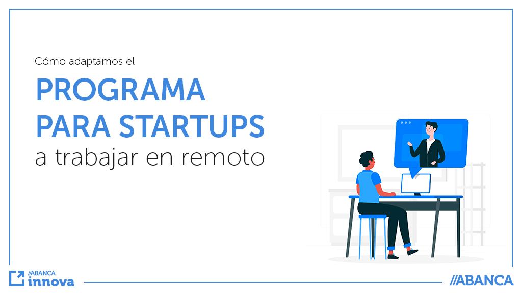Cómo hemos adaptado el programa para startups a remoto